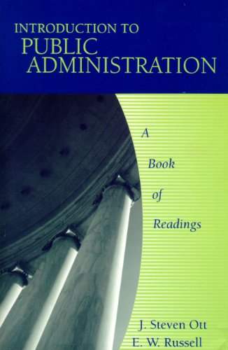 Introduction to Public Administration: A Book of Readings: J. Steven Ott, E. W. Russell