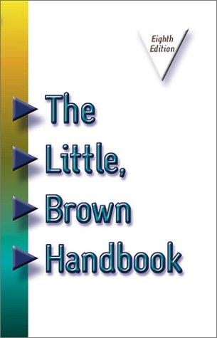 The Little, Brown Handbook (8th Edition): H. Ramsey Fowler, Jane E. Aaron, Daniel Anderson