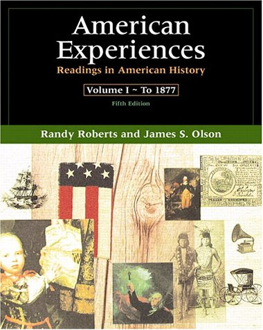 American Experiences: Readings in American History, Volume I (5th Edition): Roberts, Randy; Olson, ...