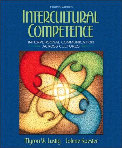 Intercultural Competence: Interpersonal Communication Across Cultures (4th: Myron W. Lustig,