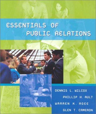 Essentials of Public Relations: Wilcox, Dennis L., Phillip H. Ault, Warren K. Agee, and Glen T. ...