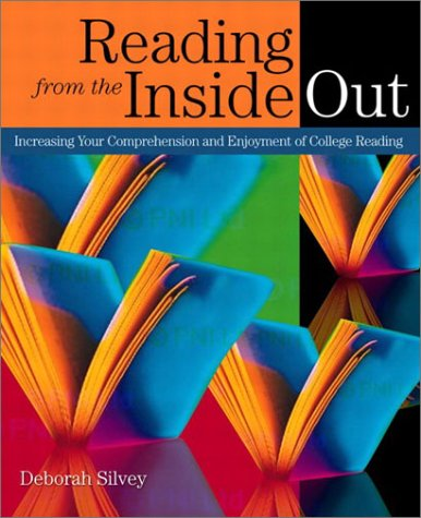 Reading from the Inside Out: Increasing Your Comprehension and Enjoyment of College Reading: Silvey...