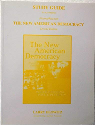 Study Guide to accompany Fiorina/Peterson, The New American Democracy, Second Edition: Elowitz...