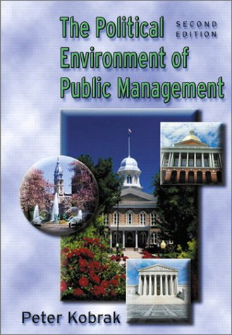 Political Environment of Public Management (2nd Edition): Kobrak, Peter
