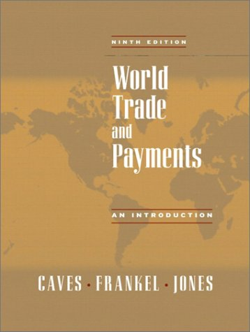 World Trade and Payments: An Introduction (9th Edition): Richard E. Caves; Jeffrey A. Frankel; ...
