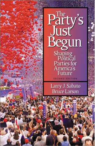 9780321089120: The Party's Just Begun: Shaping Political Parties for America's Future (2nd Edition)