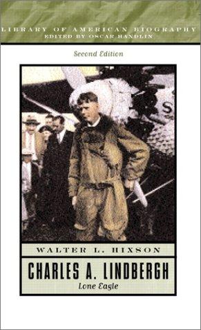 Charles A. Lindbergh: Lone Eagle (2nd Edition): Walter L. Hixson