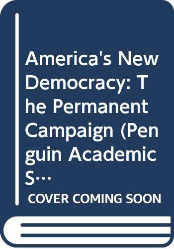 9780321092489: America's New Democracy: The Permanent Campaign (Penguin Academic Series)