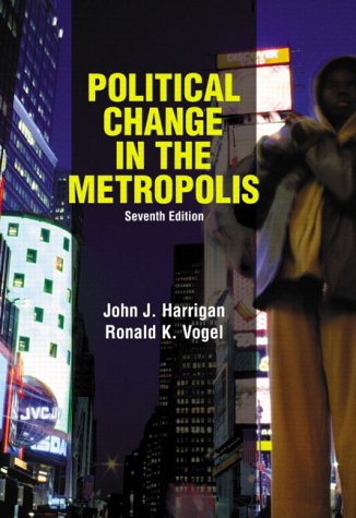 Political Change in the Metropolis, Seventh Edition: John J. Harrigan,