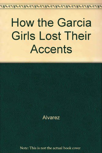 9780321100306: How the Garcia Girls Lost Their Accents