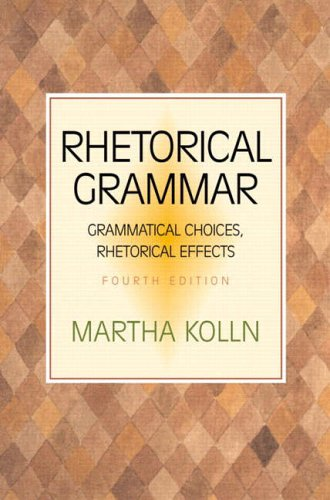 9780321103383: Rhetorical Grammar: Grammatical Choices, Rhetorical Effects