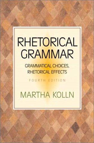 9780321103383: Rhetorical Grammar: Grammatical Choices, Rhetorical Effects (4th Edition)