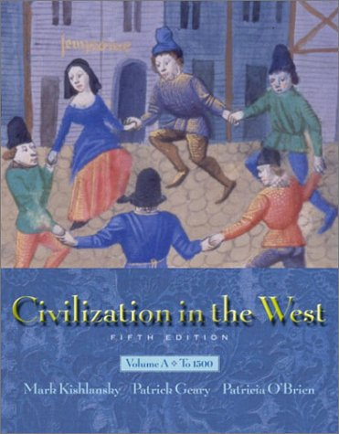 Civilization in the West, Vol. A: Chapters: Kishlansky, Mark, Geary,