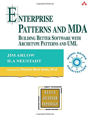 9780321112309: Enterprise Patterns and MDA: Building Better Software with Archetype Patterns and UML (Object Technology Series)