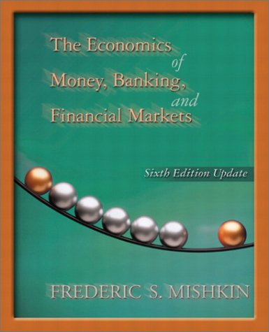 Economics of Money, Banking, and Financial Markets, Update Edition, The (6th Edition): Frederic S. ...
