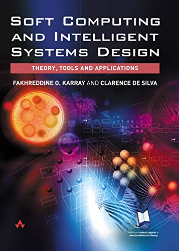 9780321116178 Soft Computing And Intelligent Systems Design Theory Tools And Applications Abebooks Karray Fakhreddine O De Silva Clarence W 0321116178