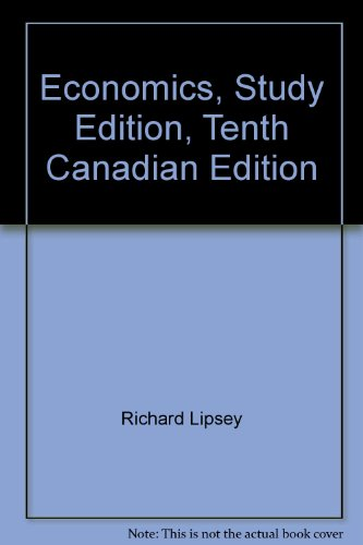 Economics, Study Edition, Tenth Canadian Edition: Lipsey, Richard G.;