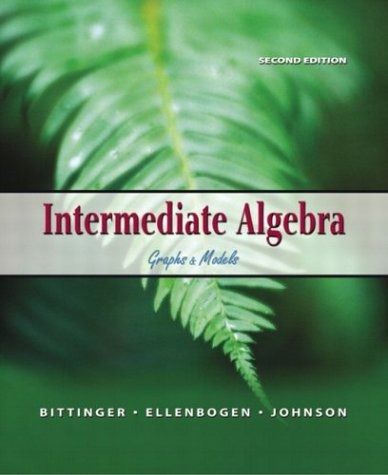Intermediate Algebra: Graphs & Models (2nd Edition) (9780321127099) by Marvin L. Bittinger; David J. Ellenbogen; Barbara L. Johnson