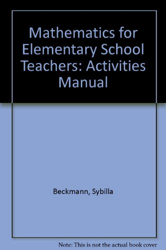 Mathematics for Elementary School Teachers: Activities Manual: Beckmann, Sybilla