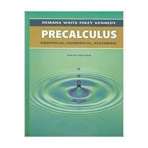 Precalculus Graphical, Numerical, Algebraic Teacher's Edition (9780321131874) by Franklin Demana; Bert K. Waits; Gregory D. Foley; Daniel Kennedy
