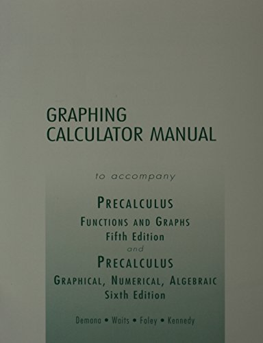 Graphing Calculator Manual to Accompany Precalulus 5e/Precalculus: Franklin Demana, Bert