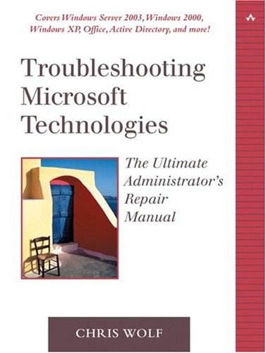 9780321133458: Troubleshooting Microsoft Technologies: The Ultimate Administrator's Repair Manual