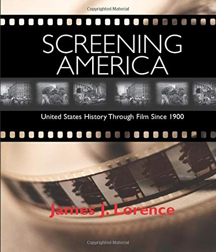 Screening America: United States History through Film since 1900 (0321143167) by James J Lorence
