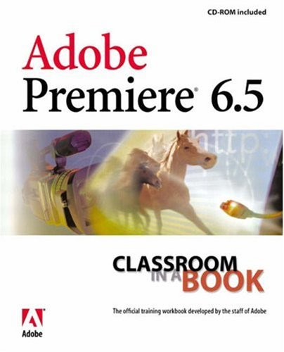 9780321158857: Adobe Premiere 6.5 Classroom in a Book