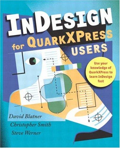 InDesign for QuarkXPress Users (0321159489) by David Blatner; Christopher Smith; Steve Werner