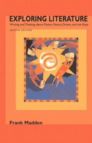 9780321162083: Exploring Literature: Writing and Thinking About Fiction, Poetry, Drama, and the Essay, Second Edition