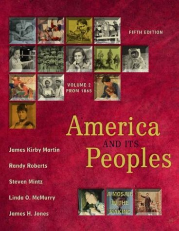 America and Its Peoples: A Mosaic in the Making, Vol. 2: From 1865 (0321162153) by Martin, James Kirby; Roberts, Randy; Mintz, Steven; McMurry, Linda O.; Jones, James H.