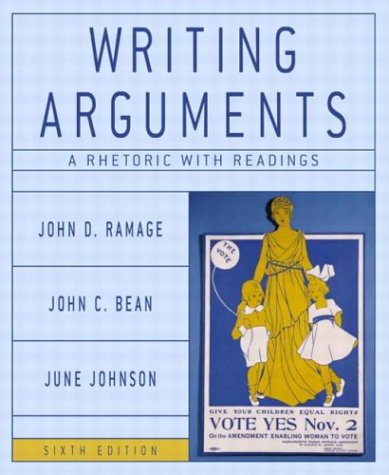 Writing Arguments: A Rhetoric with Readings, Sixth: John D. Ramage,