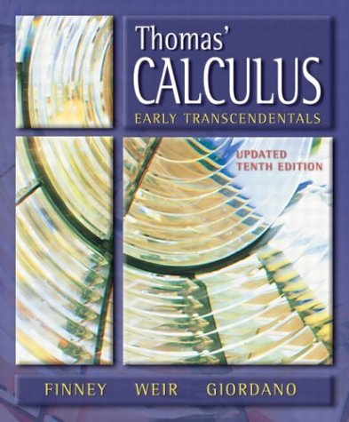 Thomas' Calculus, Early Transcendentals Update, 10th Edition (0321169573) by George B. Thomas; Ross L. Finney; Maurice D. Weir; Frank R. Giordano