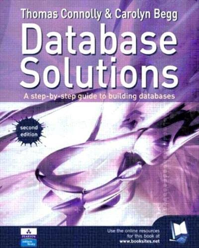 Database Solutions: A step by step guide to building databases (2nd Edition) (0321173503) by Thomas Connolly; Carolyn Begg