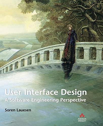 User Interface Design: A Software Engineering Perspective: Soren Lauesen