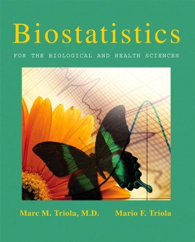 Biostatistics for the Biological and Health Sciences: Triola, Marc M.; Triola, Mario F.