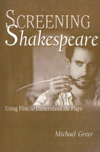 Screening Shakespeare: Using Film to Understand the Plays: Study Guide: Michael Greer