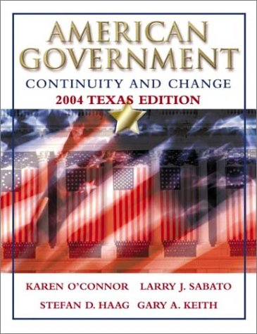 American Government: Continuity and Change, 2004 Texas: Karen O'Connor, Larry