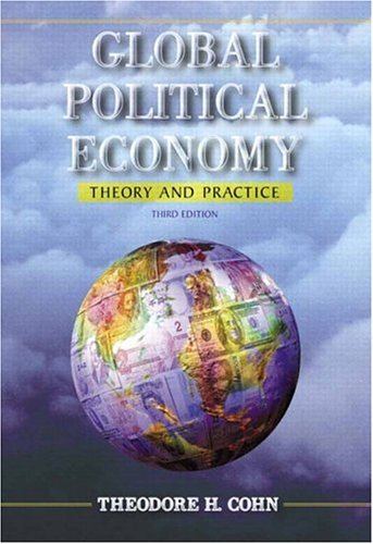 Global Political Economy: Theory and Practice (3rd Edition): Theodore H. Cohn