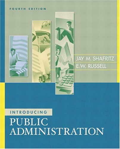 Introducing Public Administration, 4th Edition: Shafritz, Jay M.; Russell, E. W.