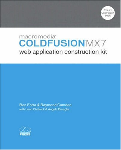 Macromedia ColdFusion MX 7 Web Application Construction Kit (0321223675) by Ben Forta; Raymond Camden; Leon Chalnick; Angela C. Buraglia