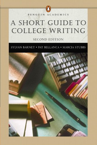 Short Guide to College Writing (Penguin Academics Series), A (2nd Edition) (0321224698) by Barnet, Sylvan; Bellanca, Pat; Stubbs, Marcia