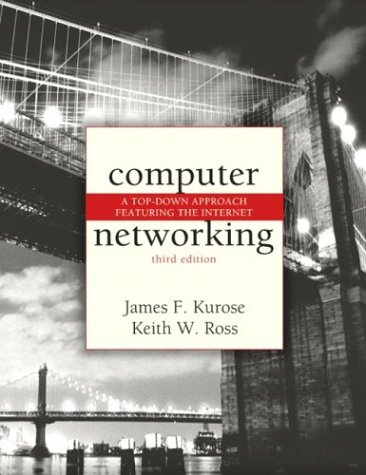 Computer Networking : A Top-down Approach Featuring: James F. Kurose;