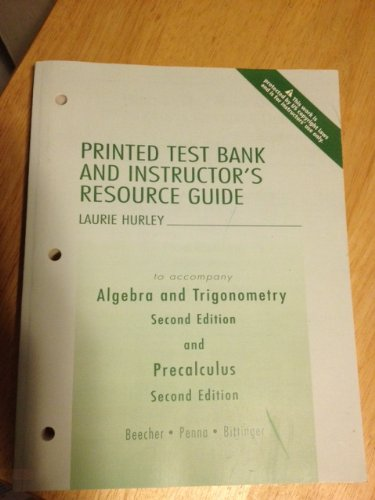 "Printed Test Bank and Instructor's Resource Guide to Accompany ""Algebra and Trigonometry, Second Edition and Precalculus, Second Edition"" (0321237102) by Judith Beecher; Judith Penna; Marvin Bittinger"