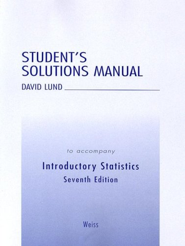 Introductory Statistics: Student's Solution Manual to Accompany: Neil A. Weiss,