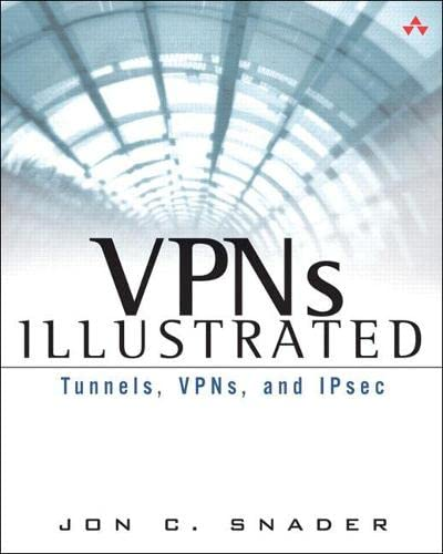 9780321245441: VPNs Illustrated: Tunnels, VPNs, and IPsec: Tunnels, VPNs, and IPsec