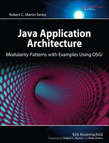 9780321247131: Java Application Architecture: Modularity Patterns with Examples Using OSGi: A Roadmap for Enterprise Development (Agile Software Development Series)