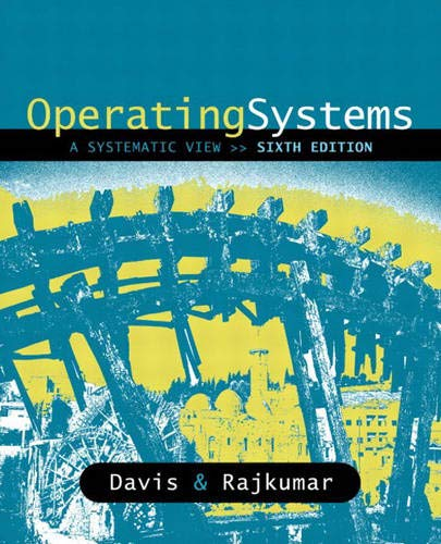 Operating Systems: A Systematic View (6th Edition): William S. Davis; T.M. Rajkumar