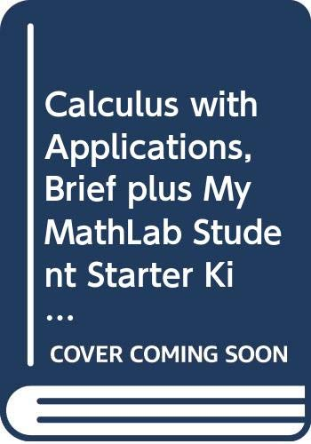Calculus with Applications, Brief plus MyMathLab Student: Margaret Lial; Ray