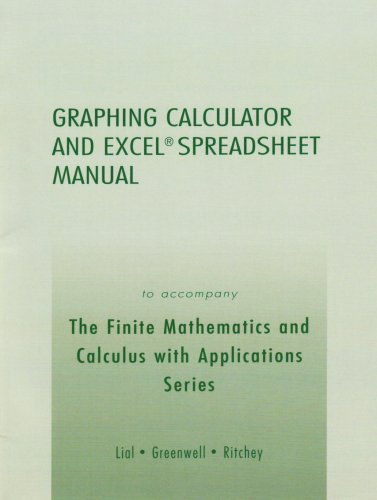 Graphing Calculator & Excel Spreadsheet manual to accompany the Finite Mathematics & Calculus W/Applicatns (9780321268433) by Margaret L. Lial; Raymond N. Greenwell; Nathan P. Ritchey
